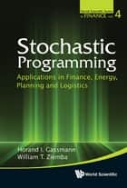 Stochastic Programming - Applications in Finance, Energy, Planning and Logistics ebook by Horand I Gassmann, William T Ziemba