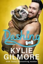 Dashing: A Friends to Lovers Romantic Comedy - Unleashed Romance, Book 2 ebook by Kylie Gilmore