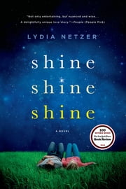 Shine Shine Shine ebook by Lydia Netzer