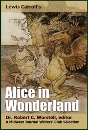 Lewis Carroll's Alice in Wonderland - A Midwest Journal Writers Club Selection ebook by Midwest Journal Writers' Club,Dr. Robert C. Worstell,Lewis Carroll