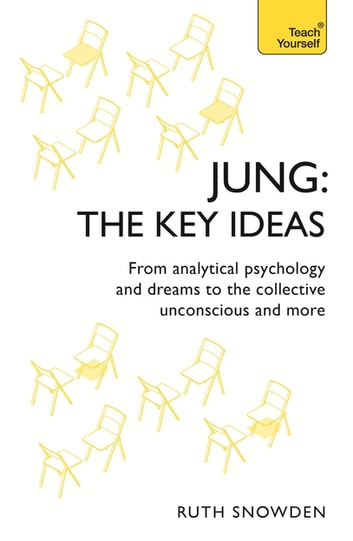 Jung: The Key Ideas - From analytical psychology and dreams to the collective unconscious and more ebook by Ruth Snowden