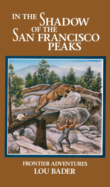 In the Shadow of the San Francisco Peaks - Frontier Adventures ebook by Lou Bader