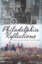 Philadelphia Reflections ebook by Colleen Lutz Clemens