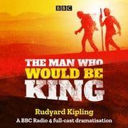 The Man Who Would Be King - A BBC Radio 4 full-cast dramatisation audiobook by Rudyard Kipling