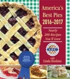 America's Best Pies 2016-2017 - Nearly 200 Recipes You'll Love ebook by American Pie Council, Linda Hoskins