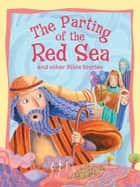 The Parting of the Red Sea and Other Bible Stories ebook by Miles Kelly