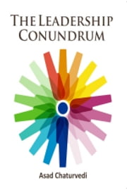 The Leadership Conundrum ebook by ASAD CHATURVEDI
