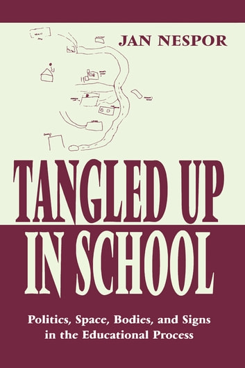 Tangled Up in School - Politics, Space, Bodies, and Signs in the Educational Process ebook by Jan Nespor