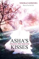 Blood and Snow 8: Asha's Kisses: Asha Ever After Book One ebooks by RaShelle Workman