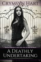 A Deathly Undertaking ebook by Crymsyn Hart