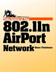 Take Control of Your 802.11n AirPort Network ebook by Glenn Fleishman