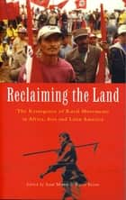 Reclaiming the Land - The Resurgence of Rural Movements in Africa, Asia and Latin America ebook by Sam Moyo, Paris Yeros