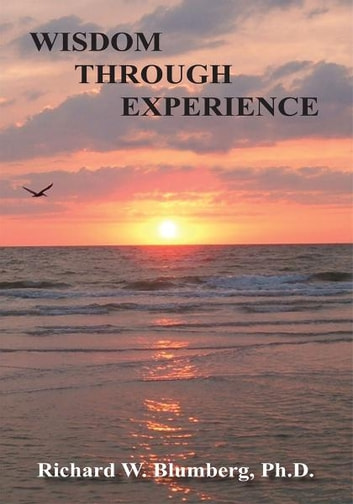 Wisdom Through Experience ebook by Richard W. Blumberg, Ph.D.