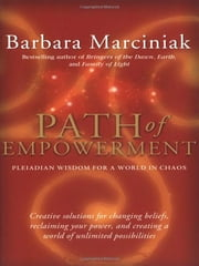 Path of Empowerment - Pleiadian Wisdom for a World in Chaos ebook by Barbara Marciniak