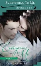 Everything To Me - Box Set (Books 4-6) - Everything To Me, #8 ebook by Teresa Hill