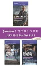 Harlequin Intrigue July 2016 - Box Set 2 of 2 - Gunslinger\Man of Action\Cowboy Secrets ebook by Angi Morgan, Janie Crouch, Alice Sharpe