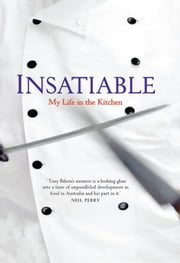 Insatiable - My life in the kitchen ebook by Tony Bilson