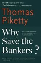 Why Save the Bankers? - And Other Essays on Our Economic and Political Crisis ebook by Thomas Piketty