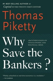 Why Save the Bankers? - And Other Essays on Our Economic and Political Crisis e-kirjat by Thomas Piketty