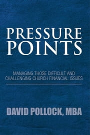 Pressure Points - Managing Those Difficult and Challenging Church Financial Issues ebook by David Pollock, MBA