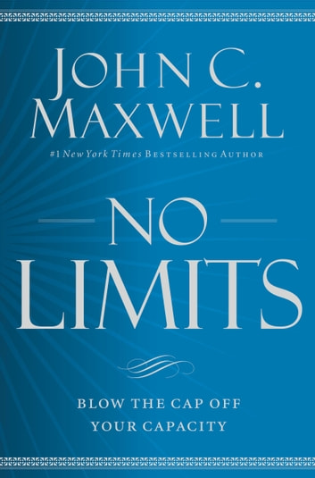 No Limits - Blow the CAP Off Your Capacity ebook by John C. Maxwell