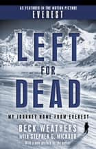 Left for Dead - My Journey Home from Everest ebook by Beck Weathers, Stephen G. Michaud