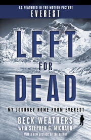Left for Dead - My Journey Home from Everest ebook by Beck Weathers,Stephen G. Michaud
