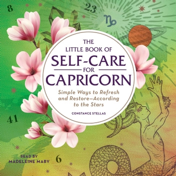 The Little Book of Self-Care for Capricorn - Simple Ways to Refresh and Restore—According to the Stars audiobook by Constance Stellas