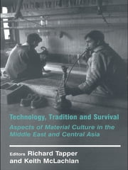 Technology, Tradition and Survival - Aspects of Material Culture in the Middle East and Central Asia ebook by Richard Tapper,Keith McLachlan