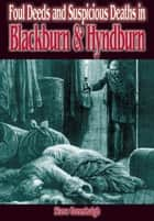 Foul Deeds and Suspicious Deaths in Blackburn and Hyndburn ebook by Stephen Greenhalgh