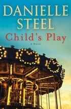 Child's Play - A Novel ebook by Danielle Steel
