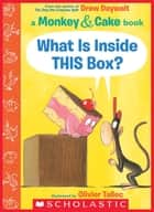What Is Inside THIS Box? (Monkey and Cake) ebook by Drew Daywalt, Olivier Tallec