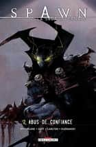 Spawn - La saga infernale T02 - Abus de confiance ebook by Todd McFarlane