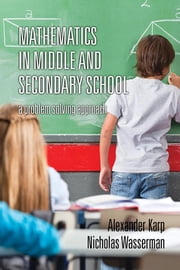Mathematics in Middle and Secondary School: A Problem Solving Approach ebook by Karp, Alexander