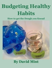Budgeting Healthy Habits: How to get the Dough you Knead ebook by David Mint