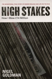 High Stakes - How I Blew £14 Million ebook by Sir Nigel Goldman