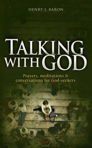 Talking With God: Prayers, Meditations&Conversations for God-seekers ebook by Henry Baron