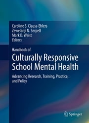 Handbook of Culturally Responsive School Mental Health - Advancing Research, Training, Practice, and Policy ebook by Caroline S. Clauss-Ehlers,Zewelanji N. Serpell,Mark D. Weist
