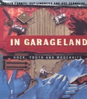 In Garageland - Rock, Youth and Modernity ebook by Johan Fornäs,Ulf Lindberg,Ove Sernhede