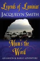 Legends of Lasniniar: Mum's the Word ebook by Jacquelyn Smith