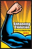 Enhancing Evolution: The Ethical Case for Making Better People
