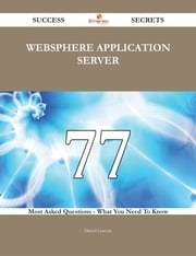 WebSphere Application Server 77 Success Secrets - 77 Most Asked Questions On WebSphere Application Server - What You Need To Know ebook by Daniel Lawson