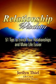 Relationship Wisdom : 51 Tips to Enrich Your Relationships and Make Life Easier ebook by Jerilyn Thiel