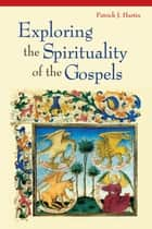 Exploring the Spirituality of the Gospels ebook by Patrick  J. Hartin