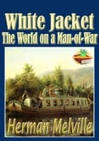 White-Jacket; or, The World in a Man-of-War - (With Audiobook Link) ebook by Herman Melville