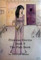 Princess Electra Book 8 The Fish Book ebook by Dory Lee Maske