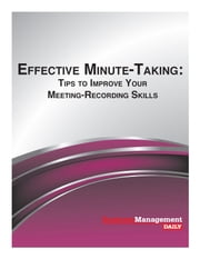 Effective Minute-Taking: Tips to Improve Your Meeting-Recording Skills ebook by Business Management Daily