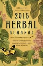 Llewellyn's 2015 Herbal Almanac - Herbs for Growing & Gathering, Cooking & Crafts, Health & Beauty, History, Myth & Lore ebook by Llewellyn, Emyme, Monica Crosson,...