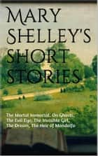Mary Shelley's short stories ebook by Mary Shelley
