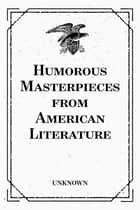 Humorous Masterpieces from American Literature ebook by Unknown